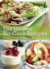 The No-Cook No-Bake Cookbook : 101 Delicious Recipes for When It's Too Hot to...