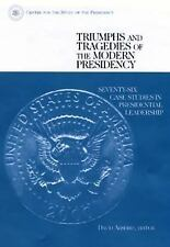 Triumphs and Tragedies of the Modern Presidency: Seventy-Six Case Studies in Pre