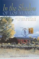 In the Shadow of Los Alamos : Selected Writings of Edith Warner by Edith...
