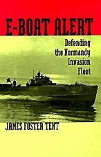 E-Boat Alert: Defending the Normandy Invasion Fleet by Tent, James Foster