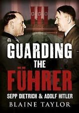 Guarding the Fuhrer: Sepp Dietrich and Adolf Hitler, .,, Taylor, Blaine, Very Go