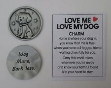 g 1x Wag more bark less LOVE ME LOVE MY DOG lover Pocket Token Charm ganz