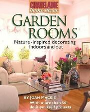 Garden Rooms: Nature-Inspired Decorating Indoors and Out (Chatelaine Home Decor)