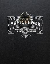 Colour My Sketchbook : Adult Colouring Book by Bennett Klein (2016, Paperback)
