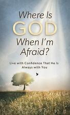 Where Is God When I'm Afraid?: Live with Confidence That He Is Always with You (
