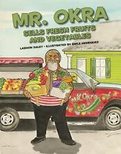 Mr. Okra Sells Fresh Fruits and Vegetables by Lashon Daley (2016, Picture Book)