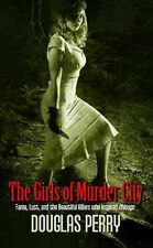 The Girls of Murder City: Fame, Lust, and the Beautiful Killers Who Inspired Chi