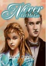 Never Let Me Go by Doug Fowler (2002, Hardcover)