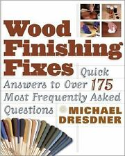 Wood Finishing Fixes Quick Answers by Michael Dresdner