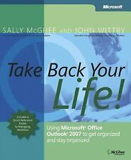 Business Skills: Take Back Your Life! : Using Microsoft® Office Outlook® 2007...