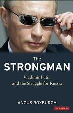 The Strongman : Vladimir Putin and the Struggle for Russia by Angus Roxburgh...