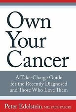 Own Your Cancer: A Take-Charge Guide For The Recently Diagnosed And Those Who Lo
