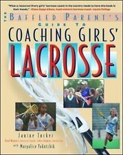 Coaching Girls' Lacrosse: A Baffled Parent's Guide Tucker, Janine, Yakutchik, M