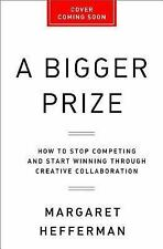 A Bigger Prize : How to Stop Competing and Start Winning Through Creative...