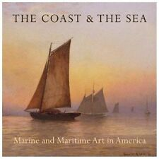 The Coast and the Sea : Marine and Maritime Art in America by Linda S. Ferber...