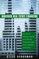 Maverick Real Estate Financing: The Art of Raising Capital and Owning Properties