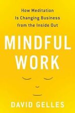 Mindful Work : How Meditation Is Changing Business from the Inside Out by...