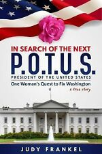 In Search of the Next POTUS : One Woman's Quest to Fix Washington, a True...