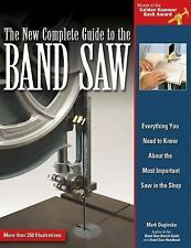 New Complete Guide to the Band Saw, The: Everything You Need to Know About the M