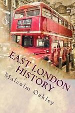 East London History : The People, the Places by Malcolm Oakley (2016, Paperback)