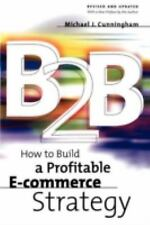 B2B: How to Build a Profitable E Commerce Strategy, Cunningham, Michael J., Cunn