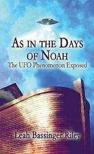 As in the Days of Noah : The UFO Phenomenon Exposed by Leah Bassinger Riley...