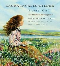 Laura Ingalls Wilder Pioneer Girl: The Annotated Autobiography Hardcover History