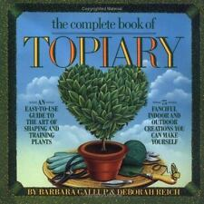 The Complete Book of Topiary by Gallup, Barbara, Reich, Deborah