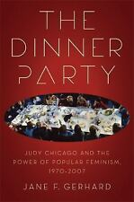 The Dinner Party : Judy Chicago and the Power of Popular Feminism, 1970-2007...