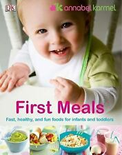 First Meals : Fast, Healthy, and Fun Foods to Tempt Infants and Toddlers by Anna