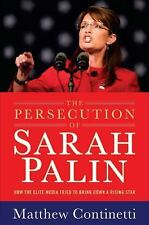 The Persecution of Sarah Palin: How the Elite Media Tried to Bring Down a Risi..