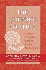 The Courage to Trust: A Guide to Building Deep and Lasting Relationships by