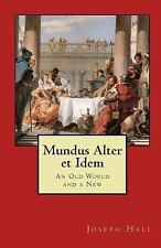 Mundus Alter et Idem : An Old World and a New by Joseph Hall (2010, Paperback)