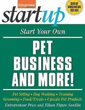 Start Your Own Pet Business and More: Pet Sitting, Dog Walking, Training, Groomi