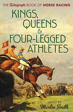 Kings, Queens & Four-Legged Athletes: The Daily Telegraph Book of Horse Racing,