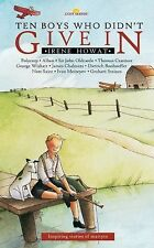 Ten Boys Who Didn't Give In by Irene Howat (2005, Paperback)