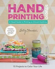 Hand-Printing Studio : 15 Projects to Color Your Life * a Visual Guide to...