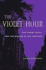 The Violet Hour: The Violet Quill and the Making of Gay Culture (Between Men~Bet