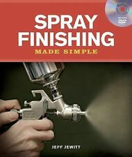 Spray Finishing Made Simple: Sold & Signed by the Author Jeff Jewitt