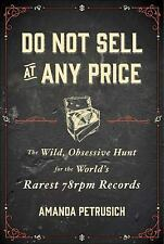 Do Not Sell At Any Price: The Wild, Obsessive Hunt for the World's Rarest 78rpm