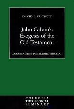 Columbia Series in Reformed Theology: John Calvin's Exegesis of the Old...
