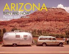 Arizona: Then and Now: People and Places