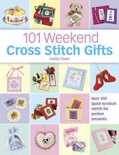 101 Weekend Cross Stitch Gifts: Over 350 Quick-to-Stit