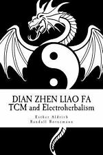 Dian Zhen Liao Fa : TCM and Electroherbalism by Esther Aldrich and Randall...