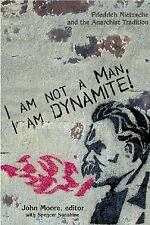 I Am Not a Man, I Am Dynamite! Friedrich Nietzsche and the Anarchist Tradition,