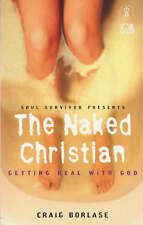 The Naked Christian: Getting Real with God by Craig Borlase (Paperback, 2001)