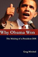 Why Obama Won: The Making of a President 2008