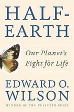 Half-Earth : Our Planet's Fight for Life by Edward O. Wilson (2016, Hardcover)