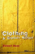 Clothing : A Global History by Robert Ross (2008, Paperback)