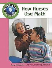 How Nurses Use Math (Math in the Real World)-ExLibrary
